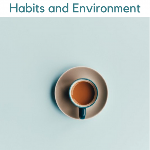 Habits and Environemnt